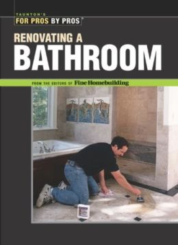 Renovating a Bathroom (For Pros by Pros Series)