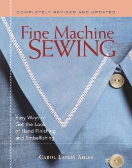 Fine Machine Sewing: Easy Ways to Get the Look of Hand Finishing and Embellishing