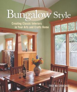 Bungalow Style: Creating Classic Interiors in Your Bungalow and Arts and Crafts Home
