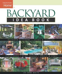 Backyard Idea Book (Taunton Home Idea Books Series)