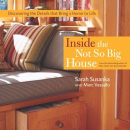 Inside the Not So Big House: Discovering the Details that Bring a Home to Life