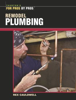 Remodel Plumbing (For Pros, by Pros Series)