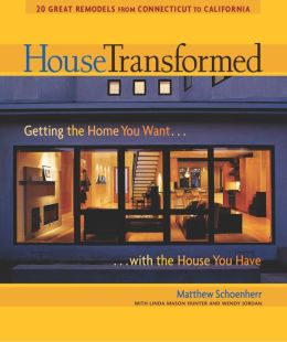 House Transformed: Getting the Home You Want...with the House You Have