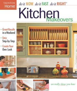 Kitchen Makeovers (Do It Now/Do It Fast/Do It Right Series)