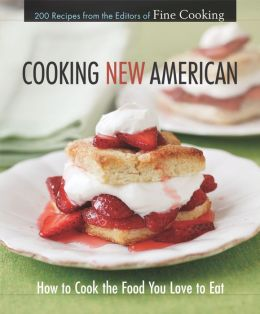 Cooking New American: How to Cook the Food You Love to Eat