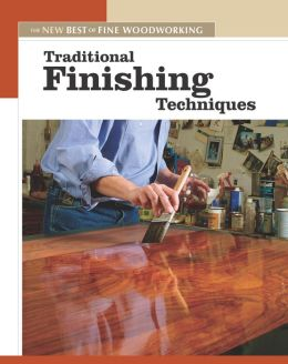 Traditional Finishing Techniques (The New Best of Fine Woodworking Series)