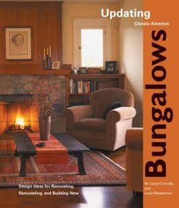 Bungalows: Design Ideas for Renovating, Remodeling, and Building New