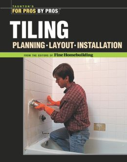 Tiling: Planning, Layout and Installation (Taunton's For Pros by Pros Series)