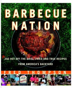 Barbecue Nation: 350 Hot-off-the-Grill, Tried-and-True Recipes from America's Backyard