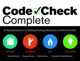Code Check Complete: An Illustrated Guide to Building, Plumbing, Mechanical, and Electrical Codes