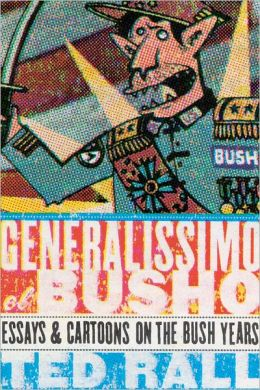 Generalissimo el Busho: Essays and Cartoons of the Bush Years