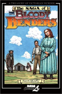 The Saga of Bloody Benders: The Infamous Homicidal Family of Labette County, Kansas