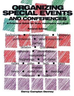Organizing Special Events and Conferences: A Practical Guide for Busy Volunteers and Staff