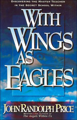 With Wings As Eagles: Discovering the Master Teacher in the Secret School Within