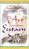 The Art of Everyday Ecstasy: A Dialogue Between Margot Anand and Deepak Chopra, M. D.