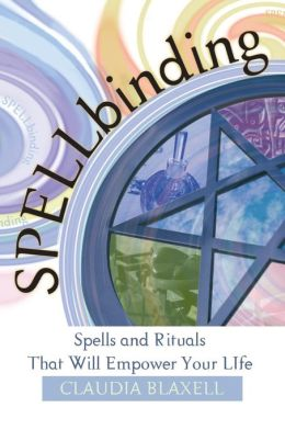 Spellbinding: Spells and Rituals That Will Empower Your Life