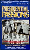 Presidential Passions: The Love Affairs of America's Presidents - From Washington and Jefferson to Kennedy and Johnson