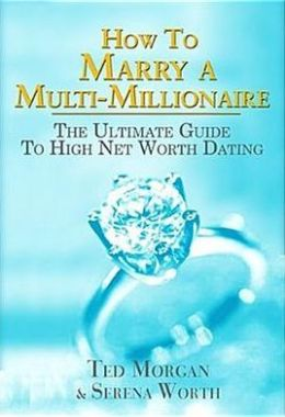 How to Marry a Multi-Millionaire: The Ultimate Guide to High Net Worth Dating