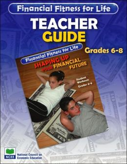 Financial Fitness for Life: Shaping Up Your Financial Future - Grades 6-8 - Teacher Guide