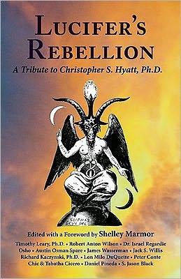 Lucifer's Rebellion: A Tribute to Christopher S. Hyatt, Ph. D.
