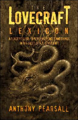 The Lovecraft Lexicon: A Reader's Guide to Persons, Places and Things in the Tales of H. P. Lovecraft