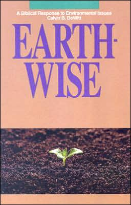 Earth-Wise: A Biblical Response to Environmental Issues