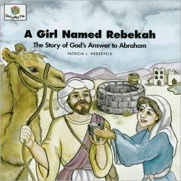 A Girl Named Rebekah: The Story of God's Answer to Abraham