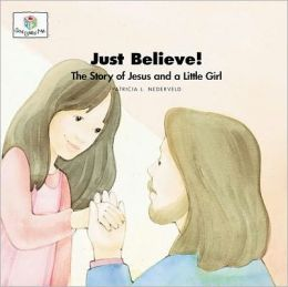 Just Believe!: The Story of Jesus and a Little Girl