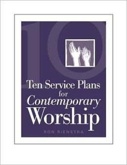 Ten Service Plans for Contemporary Worship
