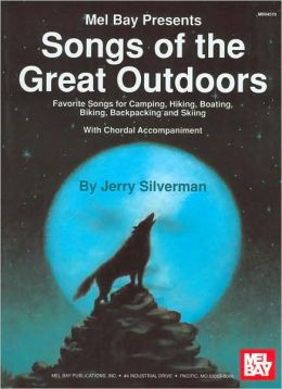 Songs of the Great Outdoors: Favorite Songs for Camping, Hiking, Boating, Biking, Backpacking and Skiing - With Choral Accompaniment