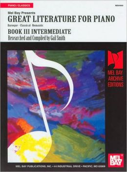Great Literature for the Piano, Book III Intermediate: Baroque-Classical-Romantic (Archive Editions Series)