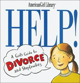 Help!: A Girl's Guide to Divorce and Stepfamilies (American Girl Library Series)