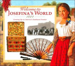 Welcome to Josefina's World, 1824: Growing up on America's Southwest Frontier (American Girls Collection Series: Josefina)