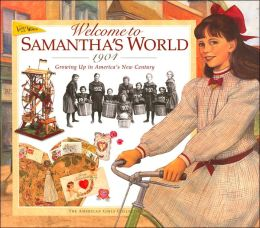 Welcome to Samantha's World, 1904: Growing up in America's New Century (American Girls Collection Series: Samantha)