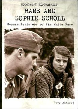 Hans and Sophie Scholl: German Resisters of the White Rose