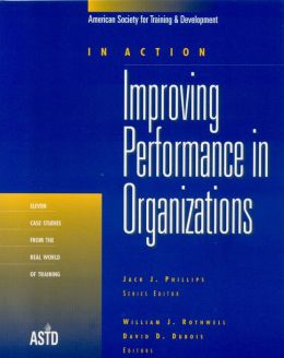 Improving Performance in Organizations: Eleven Case Studies from the Real World of Training