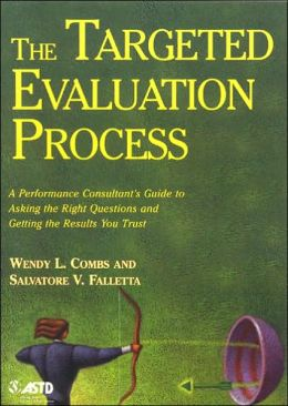 Targeted Evaluation Process: A Performance Consultant's Guide to Asking the Right Questions and Getting the Results You Trust