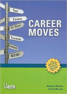 Career Moves: Take Charge of Your Training Career NOW!