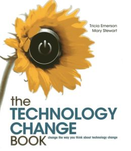 The Technology Change Book: Change the Way You Think About Technology Change