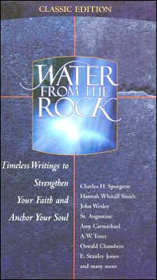 Water from the Rock - Classic Edition: Timeless Writings to Strengthen Your Faith and Anchor Your Soul