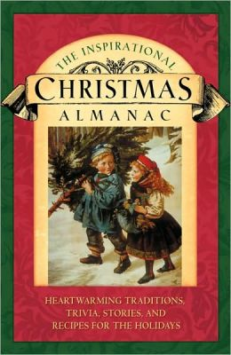 The Inspirational Christmas Almanac: Heartwarming Traditions, Trivia, Stories, and Recipes for the Holidays