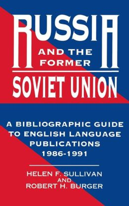 Russia and the Former Soviet Union: : A Bibliographic Guide to English Language Publications, 1986-1991