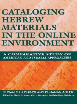 Cataloging Hebrew Materials in the Online Environment: A Comparative Study of American and Israeli Approaches