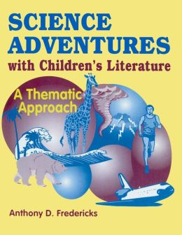 Science Adventures with Children's Literature: A Thematic Approach
