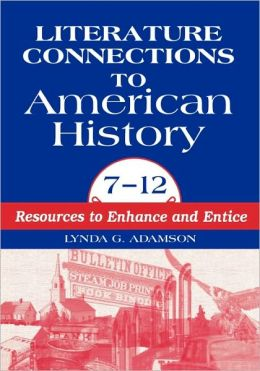 Literature Connections to American History 712: Resources to Enhance and Entice