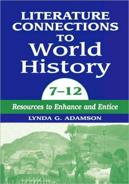 Literature Connections to World History 7-12: Resources to Enhance and Entice