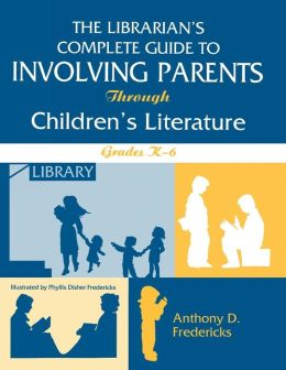 Librarian's Complete Guide To Involving Parents Through Children's Literature