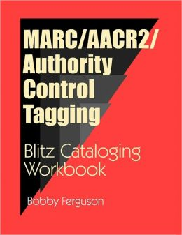 MARC/AACR2/Authority Control Tagging: Blitz Cataloging Workbook