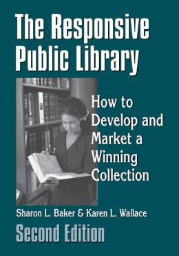 The Responsive Public Library: How to Develop and Market a Winning Collection Second Edition