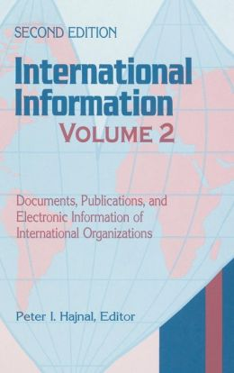 International Information, Volume 2: Documents, Publications, and Electronic Information of International Organizations^LSecond Edition